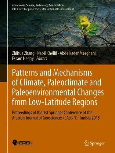 Patterns and Mechanisms of Climate, Paleoclimate and Paleoenvironmental Changes from Low-Latitude Regions: Proceedings of the 1st Springer Conference ... Journal of Geosciences (CAJG-1), Tunisia 2018