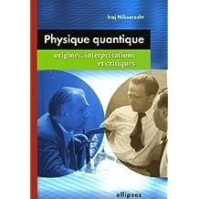 Physique Quantique Origines Interpretations ET Critiques