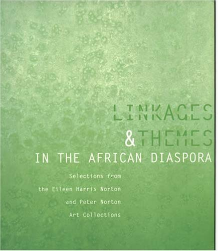 Linkages and Themes in the African Diaspora: Selections from the Eileen Harris Norton and Peter Norton Art Collections by Lizzetta LeFalle-Collins and Kris Kuramitsu (2005-05-04)