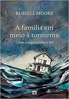A família em meio à tormenta: Como a cruz redefine o lar
