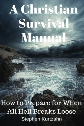 Download A Christian Survival Manual: How to Prepare for When All Hell Breaks Loose PDF