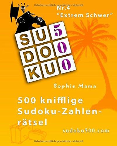 SUDOKU500-500 knifflige Sudoku-Zahlenrätsel: Nr.4 Extrem Schwer