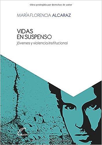 Vidas en suspenso: Jóvenes y violencia institucional: Amazon.es: María Florencia Alcaraz: Libros