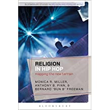 Religion in Hip Hop: Mapping the New Terrain in the US (Bloomsbury Studies in Religion and Popular Music)