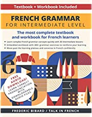 French Grammar for Intermediate Level: The most complete textbook and workbook for French learners