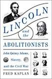 Lincoln And The Abolitionists: John Quincy Adams, Slavery, And The CivilWar