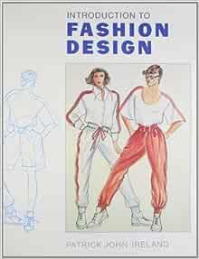 Introduction To Fashion Design Ireland Patrick John 9780962558627 Amazon Com Books