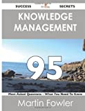 Knowledge Management 95 Success Secrets - 95 Most Asked Questions on Knowledge Management - What You Need to Know, Martin Fowler, 1488515727