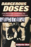 img - for Dangerous Doses: A True Story of Cops, Counterfeiters, and the Contamination of America's Drug Supply book / textbook / text book