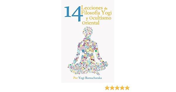 CATORCE LECCIONES DE FILOSOFIA YOGI Y OCULTISMO ORIENTAL: La ...