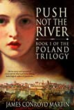 Push Not the River (The Poland Trilogy) (Volume 1)