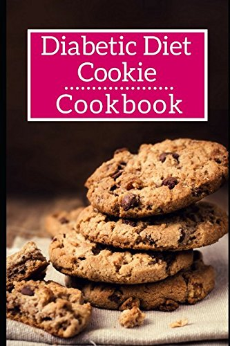 - Diabetic Diet Cookie Cookbook: Delicious And Healthy Diabetic Diet Cookie Recipes (Diabetic Diet Cookbook)