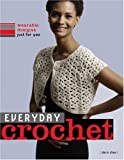 Everyday Crochet: Wearable Designs Just for You