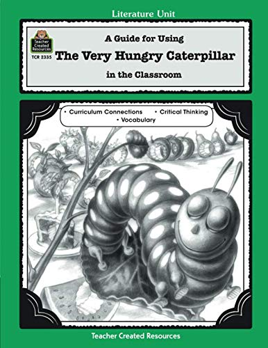 Teacher Created Resources Literature Units - A Guide for Using The Very Hungry Caterpillar in the Classroom