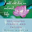 I Will Not Die an Unlived Life: Reclaiming Purpose and Passion Audiobook by Dawna Markova Narrated by Ann Marie Lee