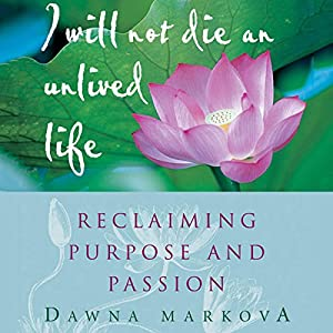 I Will Not Die an Unlived Life: Reclaiming Purpose and Passion Audiobook