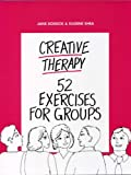 Creative Therapy Vol. I : 52 Exercises for Groups, Dossick, Jane, 0943158508