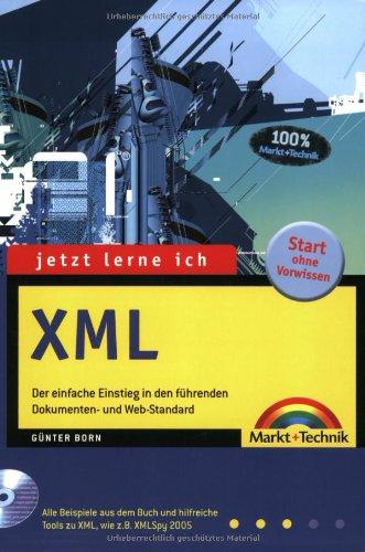 Jetzt lerne ich XML: Der einfache Einstieg in den führenden Dokumenten- und Web-Standard Taschenbuch – 1. Januar 2005 Günter Born Markt+Technik Verlag 3827268540 Programmiersprachen