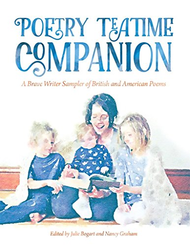 Poetry Teatime Companion: A Brave Writer Sampler of British and American Poems by [Bogart, Julie, Graham, Nancy]