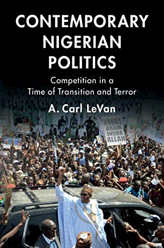 Contemporary Nigerian Politics: Competition in a Time of Transition and Terror