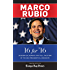Marco Rubio - 16 for '16: 16 Essential Reports That Tell the Story Of The 2016 Presidential Candidate