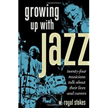 Growing up with Jazz: Twenty Four Musicians Talk About Their Lives and Careers by W. Royal Stokes (2008-12-29)