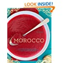 Morocco: A Culinary Journey with Recipes from the Spice-Scented Markets of Marrakech to the Date-Filled Oasis of Zagora