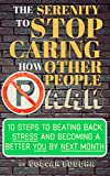 The Serenity to Stop Caring How Other People Park: 10 Steps to Beating Back Stress and Becoming a Better You By Next Month