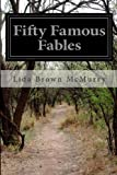 Fifty Famous Fables, Lida Brown McMurry, 1499666438