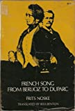 French Song from Berlioz to Duparc : The Origin and Development of the Mélodie, Noske, Frits and Benton, Rita, 0486221040