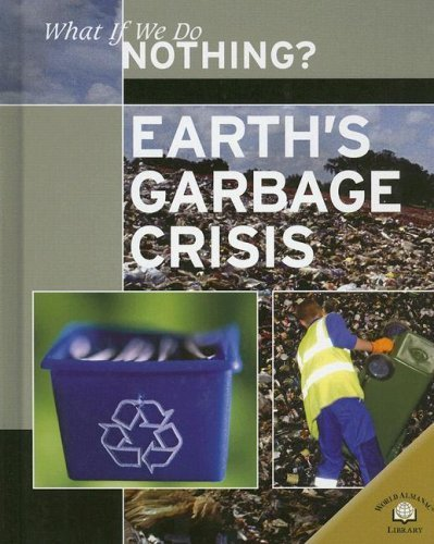 Earth's Garbage Crisis (What If We Do Nothing?) by Christiane Dorion (2007-01-12) PDF