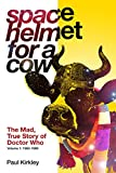 img - for Space Helmet for a Cow: The Mad, True Story of Doctor Who (1963-1989) book / textbook / text book