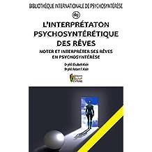 L'INTERPRÉTATION PSYCHOSYNTÉRÉTIQUE DES RÊVES: Noter et Interpréter ses Rêves en Psychosyntérèse (French Edition)