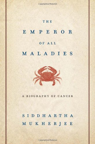 The Emperor of All Maladies: A Biography of Cancer -