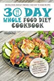 Whole Food 30-Day Diet Cookbook: 100