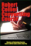 The Robert Collier Copywriting Course: Learn to Write Sales Letters that Pay (Masters of Marketing Secrets Book 9)