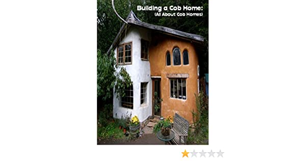 Amazon building a cob home all about cob homes ebook sean amazon building a cob home all about cob homes ebook sean mosley kindle store fandeluxe Choice Image