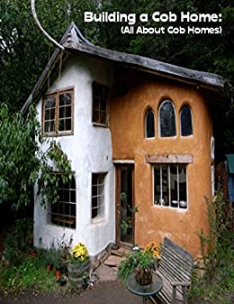 Amazon building a cob home all about cob homes ebook sean building a cob home all about cob homes by mosley sean fandeluxe Choice Image