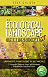 The Ecological Landscape Professional : Core Concepts for Integrating the Best Practices of Permaculture, Landscape Design, and Environmental Restoration into Professional Practice