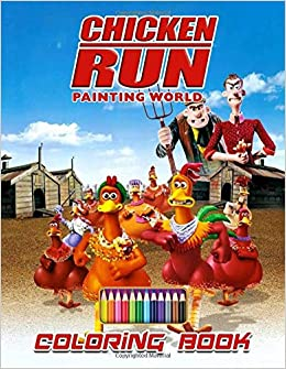 Painting World Chicken Run Coloring Book Animated Film Funny Images Featuring Chicken Run Characters For Kids Toddlers World Painting World Painting 9798658816913 Amazon Com Books