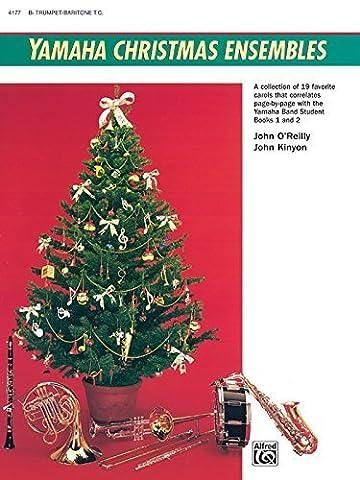 Yamaha Christmas Ensembles: B Flat Trumpet, Baritone T.C. (Yamaha Band Method) by John Kinyon (1993-08-01)