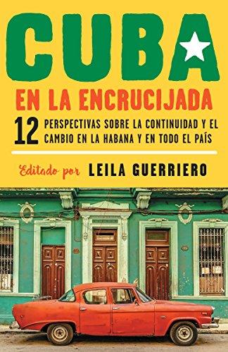 (Cuba en la encrucijada: 12 perspectivas sobre la continuidad y el cambio en la habana y en todo el país (Spanish Edition))