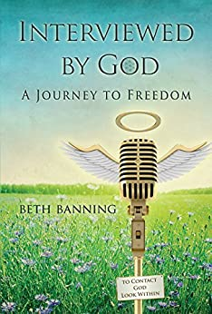 Interviewed by God: A Journey to Freedom by [Banning, Beth]