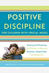 Positive Discipline for Children with Special Needs: Raising and Teaching All Children to Become Resilient, Responsible, and Respectful Kindle Edition