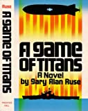 A Game of Titans, Gary A. Ruse, 0133460800