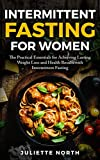 Intermittent Fasting for Women: The Practical Essentials for Achieving Lasting Weight Loss and Health Results with Intermittent Fasting