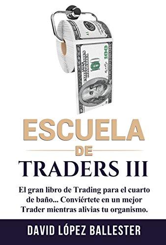 Escuela de Traders III: El gran libro de Trading para el cuarto de baño.