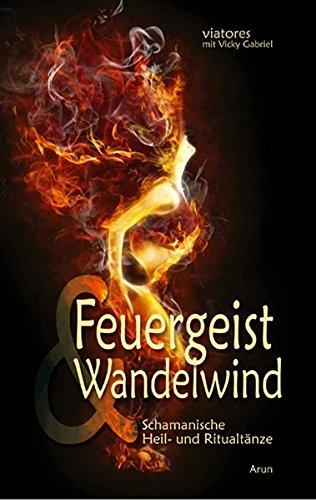 Feuergeist & Wandelwind: Schamanische Heil- und Ritualtänze