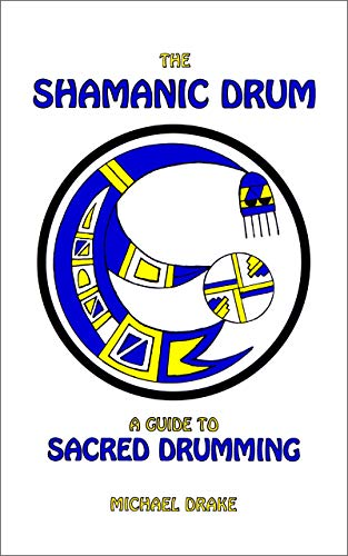 Pdf eBooks The Shamanic Drum: A Guide to Sacred Drumming