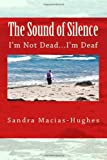 The Sound of Silence, Sandra Macias-Hughes, 1466364157